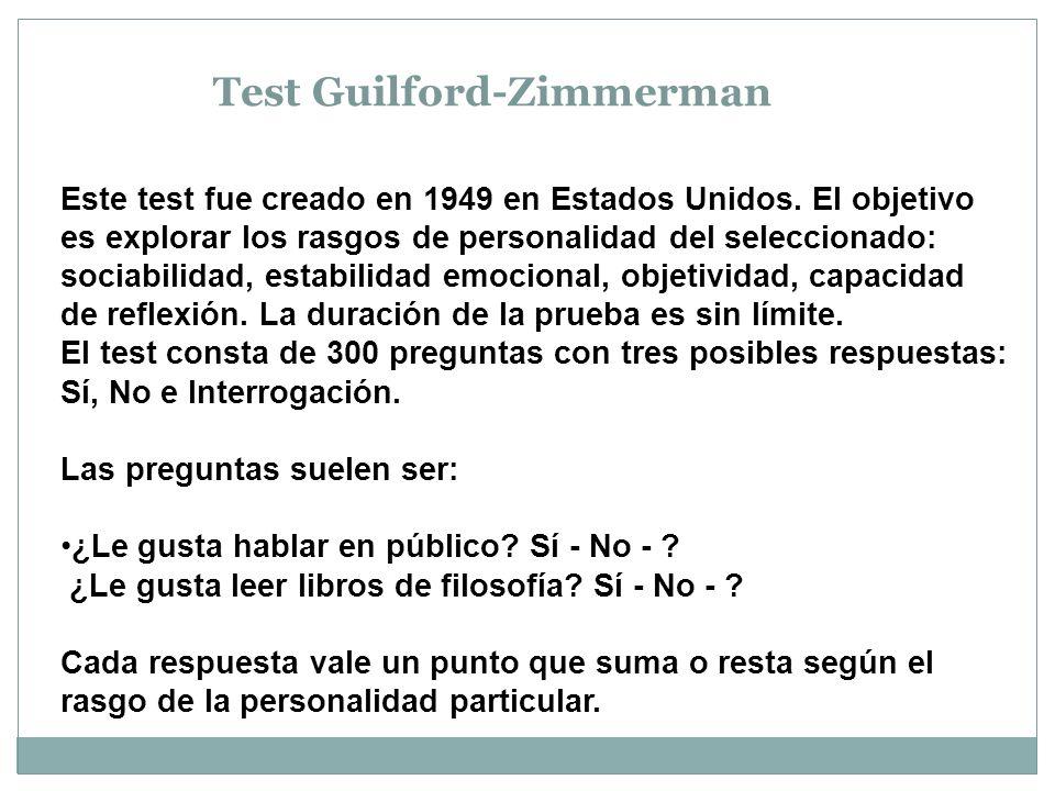Test Guilford-Zimmerman Este test fue creado en 1949 en Estados Unidos. El objetivo es explorar los rasgos de personalidad del seleccionado: sociabili