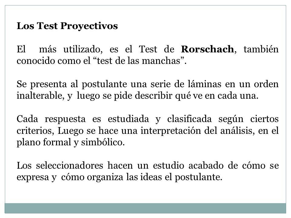 Los Test Proyectivos El más utilizado, es el Test de Rorschach, también conocido como el test de las manchas. Se presenta al postulante una serie de l
