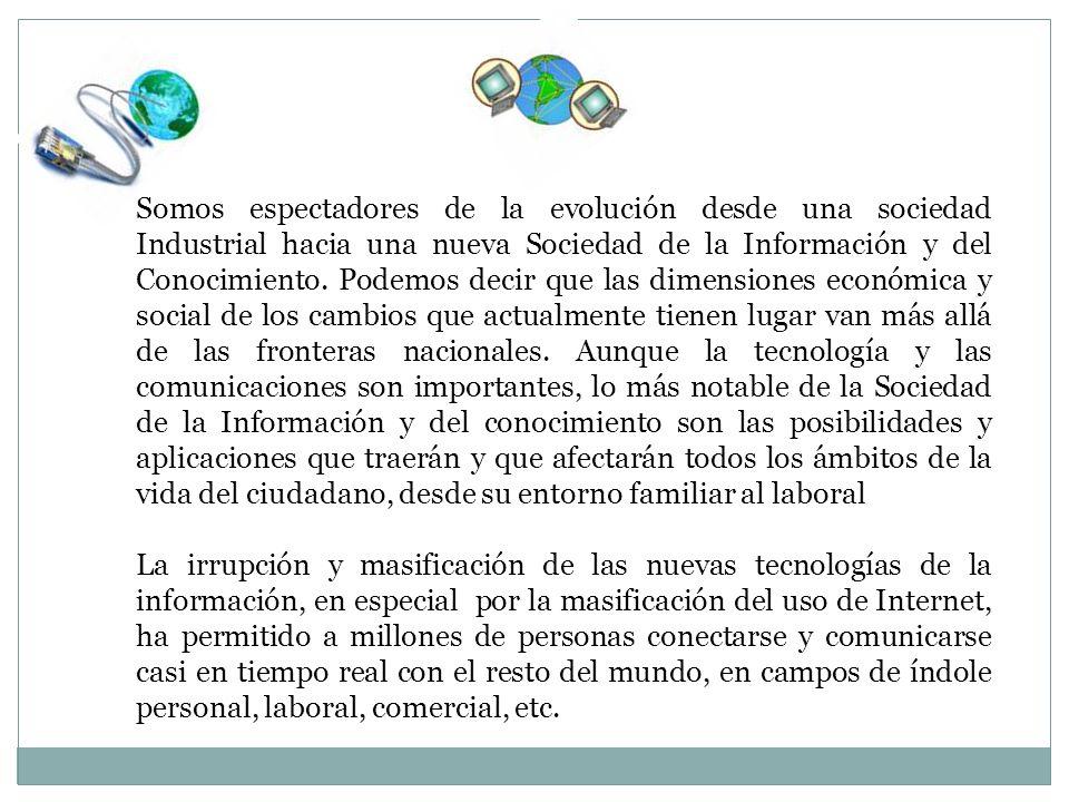 Somos espectadores de la evolución desde una sociedad Industrial hacia una nueva Sociedad de la Información y del Conocimiento.