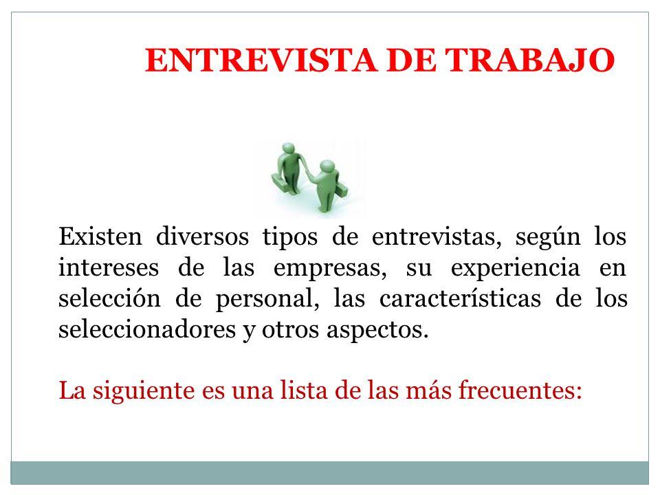 ENTREVISTA DE TRABAJO Existen diversos tipos de entrevistas, según los intereses de las empresas, su experiencia en selección de personal, las características de los seleccionadores y otros aspectos.