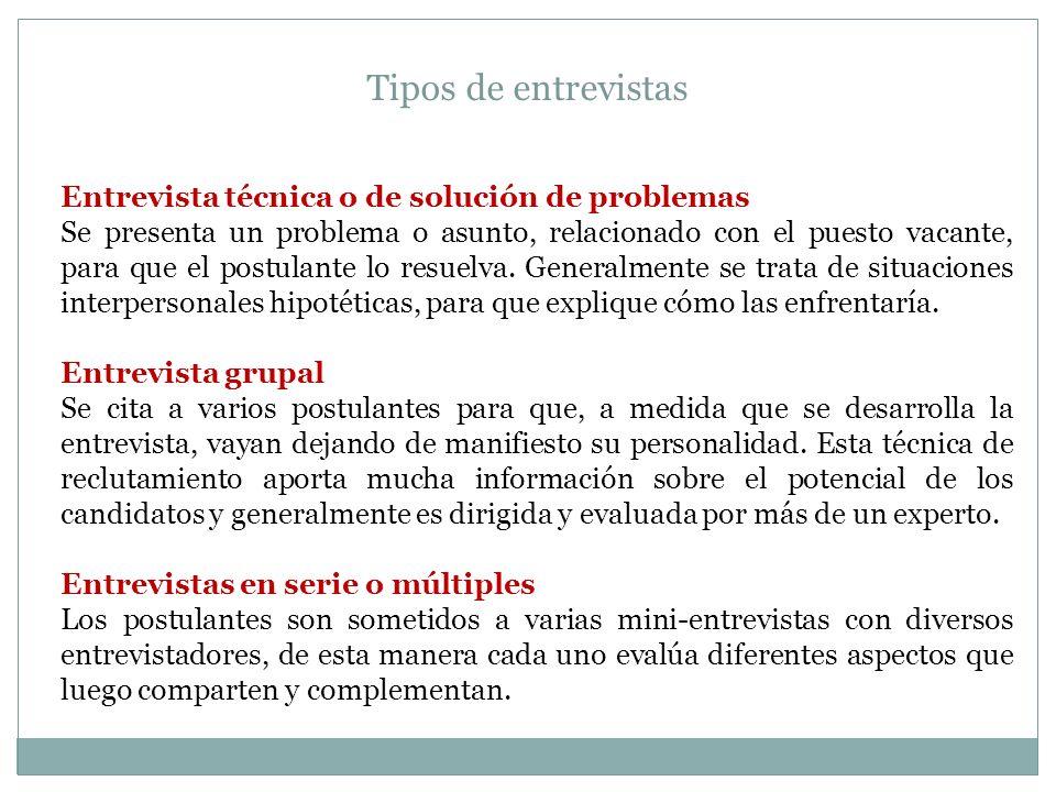 Entrevista técnica o de solución de problemas Se presenta un problema o asunto, relacionado con el puesto vacante, para que el postulante lo resuelva.