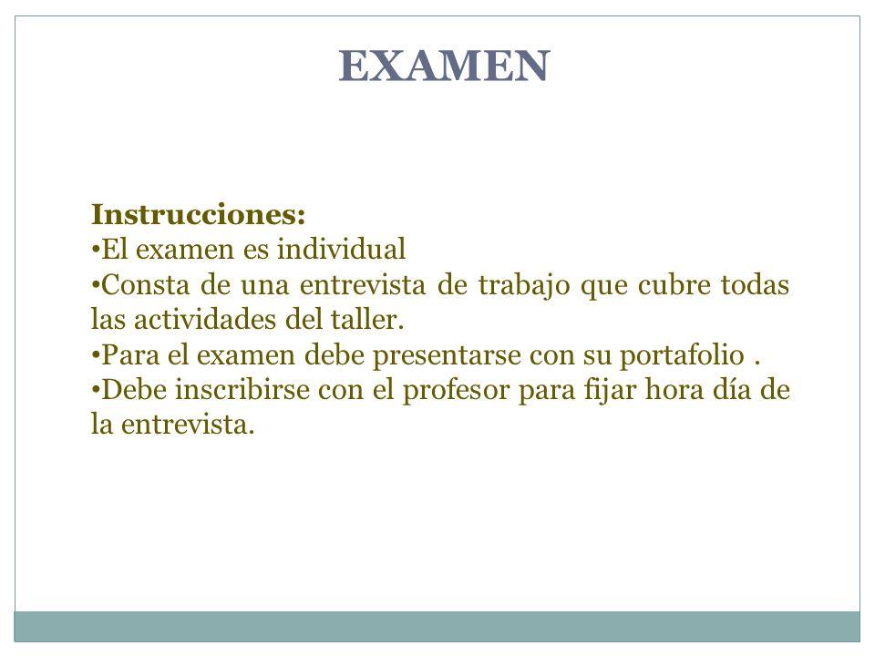 EXAMEN Instrucciones: El examen es individual Consta de una entrevista de trabajo que cubre todas las actividades del taller. Para el examen debe pres