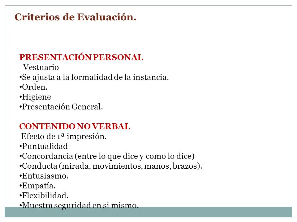 PRESENTACIÓN PERSONAL Vestuario Se ajusta a la formalidad de la instancia. Orden. Higiene Presentación General. CONTENIDO NO VERBAL Efecto de 1ª impre