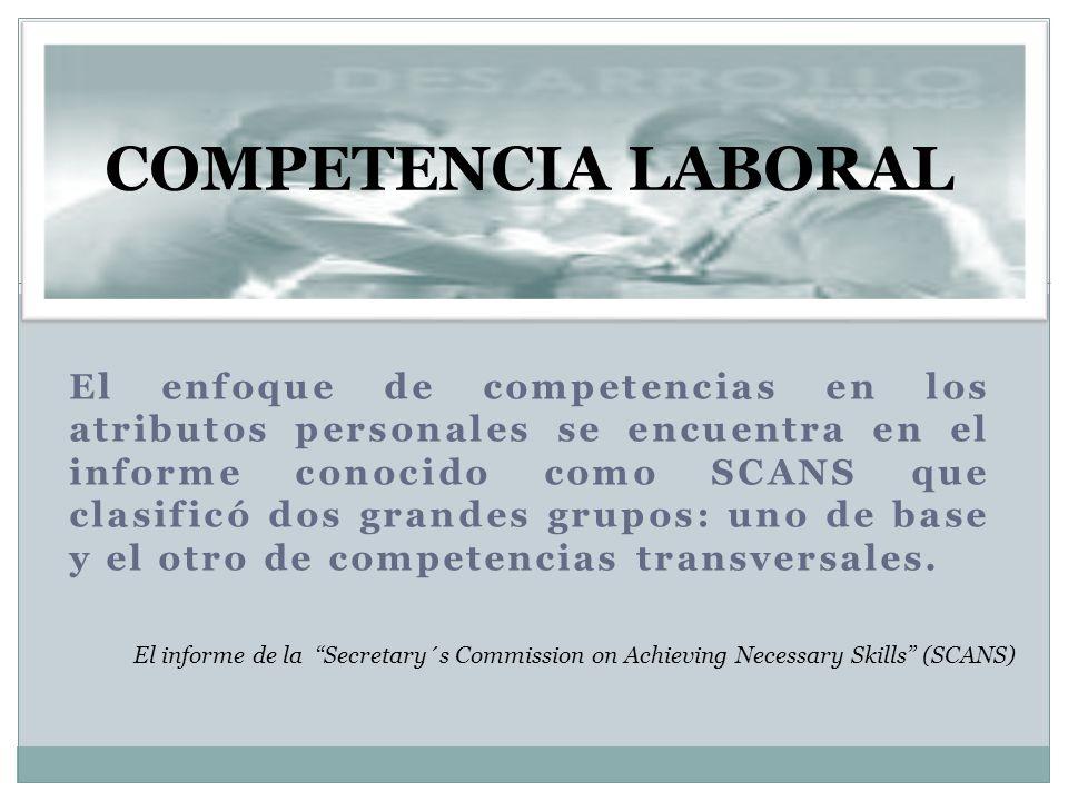 El enfoque de competencias en los atributos personales se encuentra en el informe conocido como SCANS que clasificó dos grandes grupos: uno de base y el otro de competencias transversales.