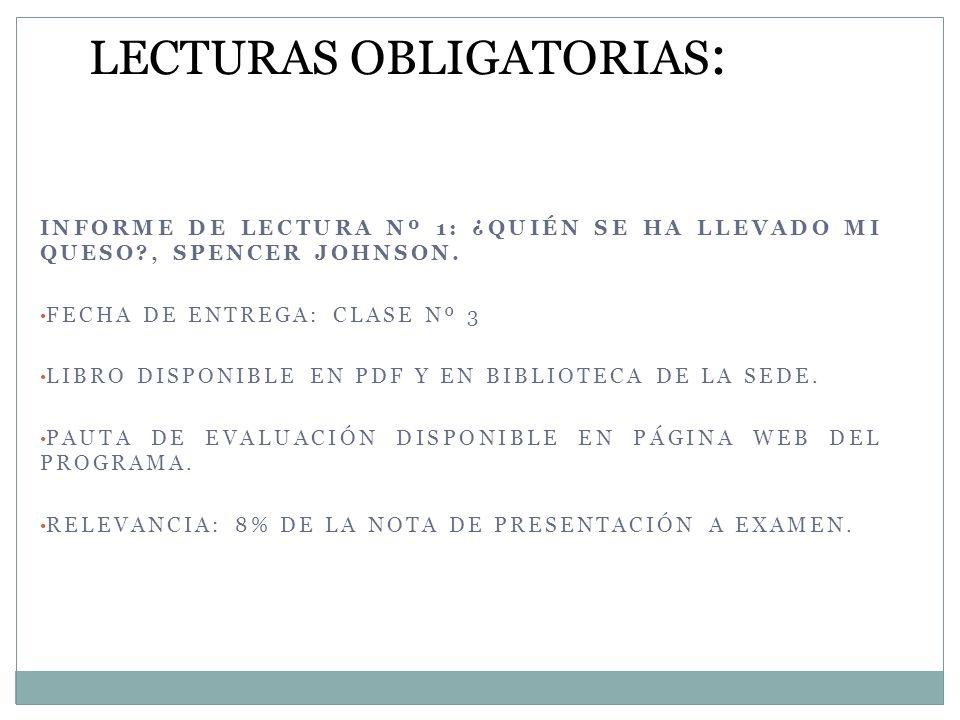 INFORME DE LECTURA Nº 1: ¿QUIÉN SE HA LLEVADO MI QUESO?, SPENCER JOHNSON. FECHA DE ENTREGA: CLASE Nº 3 LIBRO DISPONIBLE EN PDF Y EN BIBLIOTECA DE LA S