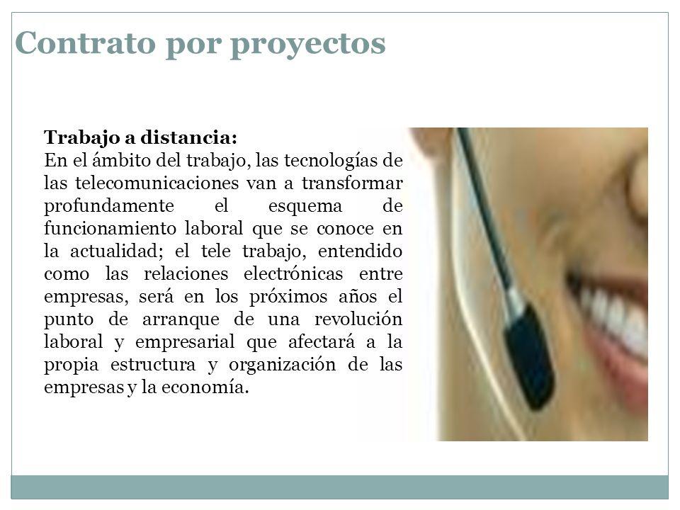 Contrato por proyectos Trabajo a distancia: En el ámbito del trabajo, las tecnologías de las telecomunicaciones van a transformar profundamente el esq
