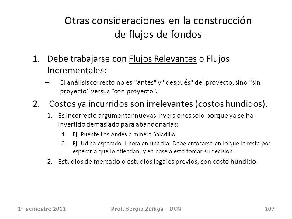 Otras consideraciones en la construcción de flujos de fondos 1.Debe trabajarse con Flujos Relevantes o Flujos Incrementales: – El análisis correcto no