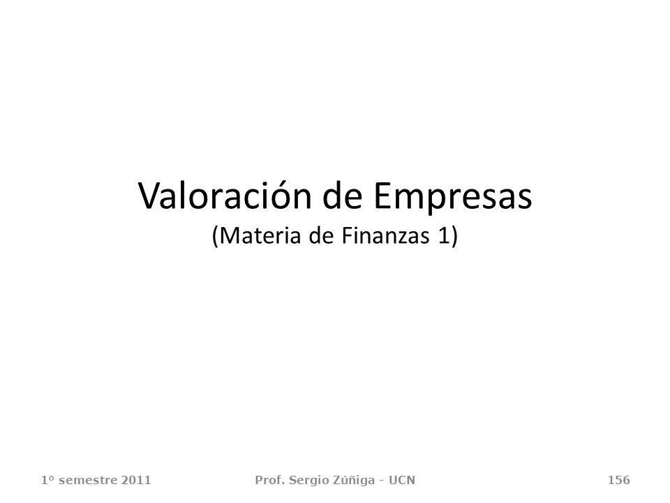 Valoración de Empresas (Materia de Finanzas 1) 1° semestre 2011Prof. Sergio Zúñiga - UCN156