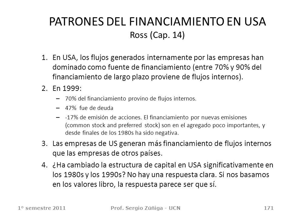 PATRONES DEL FINANCIAMIENTO EN USA Ross (Cap. 14) 1° semestre 2011Prof. Sergio Zúñiga - UCN171 1.En USA, los flujos generados internamente por las emp
