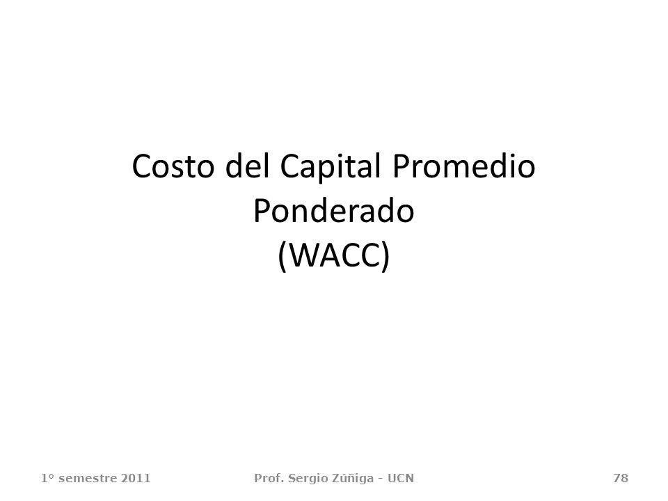 Costo del Capital Promedio Ponderado (WACC) 1° semestre 2011Prof. Sergio Zúñiga - UCN78