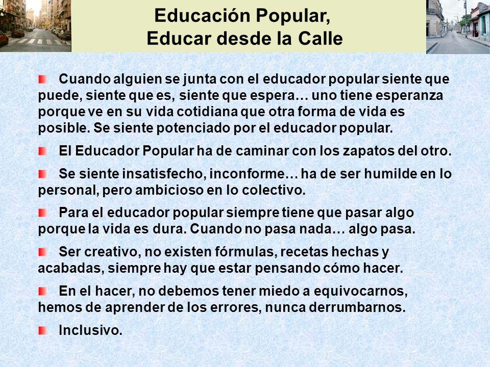 Educación Popular, Educar desde la Calle Preocupado por el SABER, no por los títulos ni por el conocimiento.