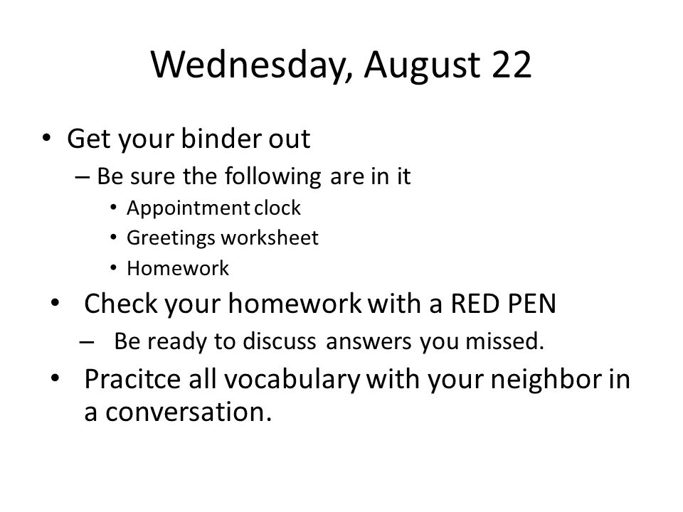 Lunes, 27 agosto Look over your greetings Choose a partner to do the skit with Check to see that you have the homework that is due tomorrow.