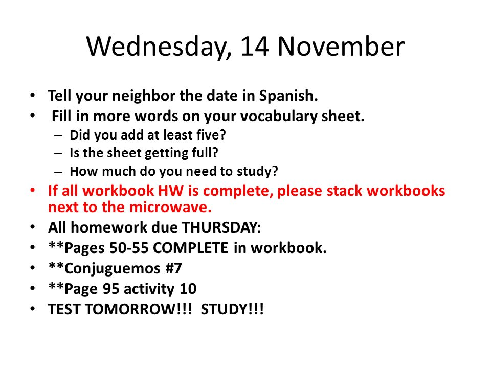 Wednesday, 14 November Tell your neighbor the date in Spanish. Fill in more words on your vocabulary sheet. – Did you add at least five? – Is the shee