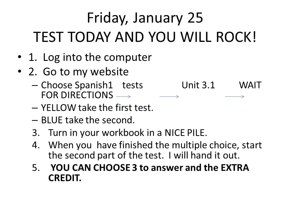Friday, January 25 TEST TODAY AND YOU WILL ROCK.1.