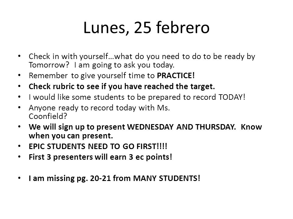 Lunes, 25 febrero Check in with yourself…what do you need to do to be ready by Tomorrow.