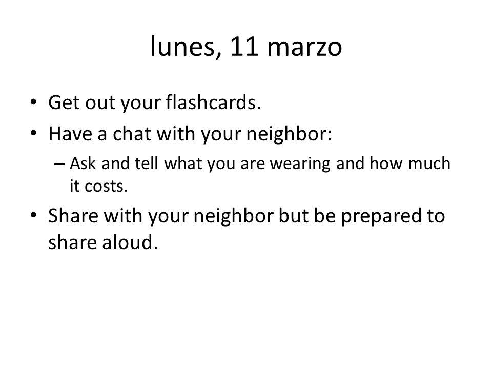 lunes, 11 marzo Get out your flashcards.