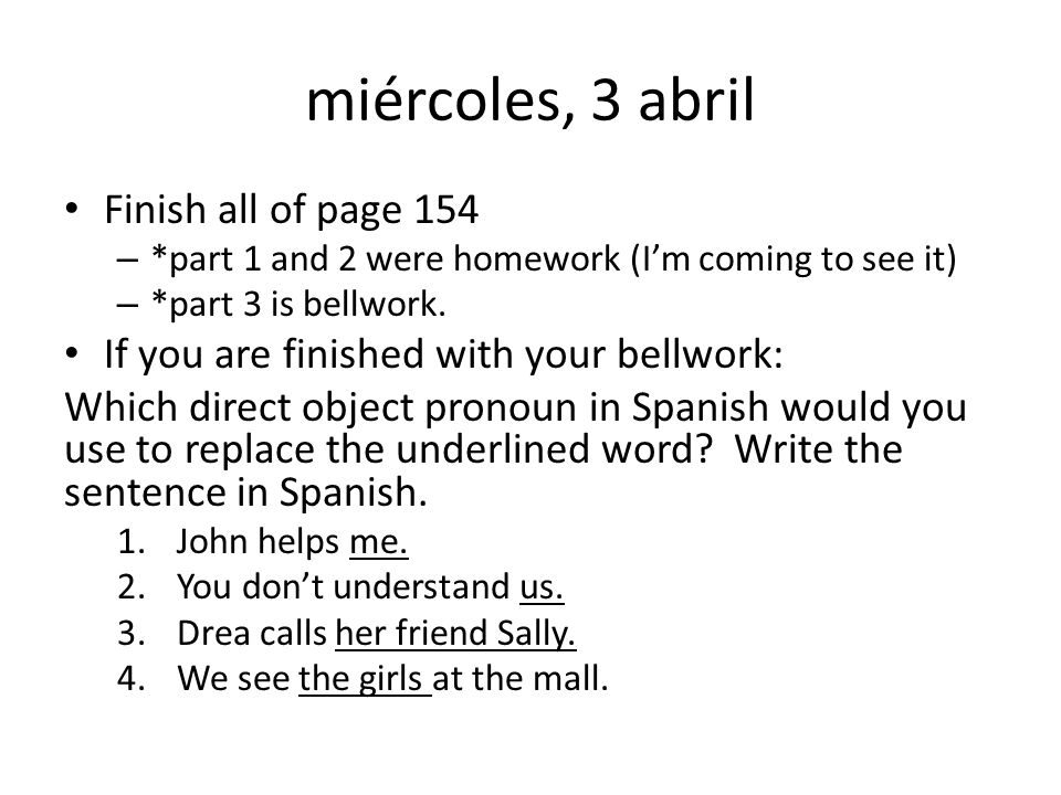 miércoles, 3 abril Finish all of page 154 – *part 1 and 2 were homework (Im coming to see it) – *part 3 is bellwork.