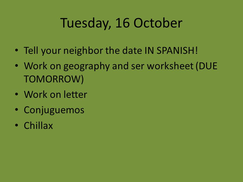 Tuesday, November 27 Tell your neighbor the date in Spanish.