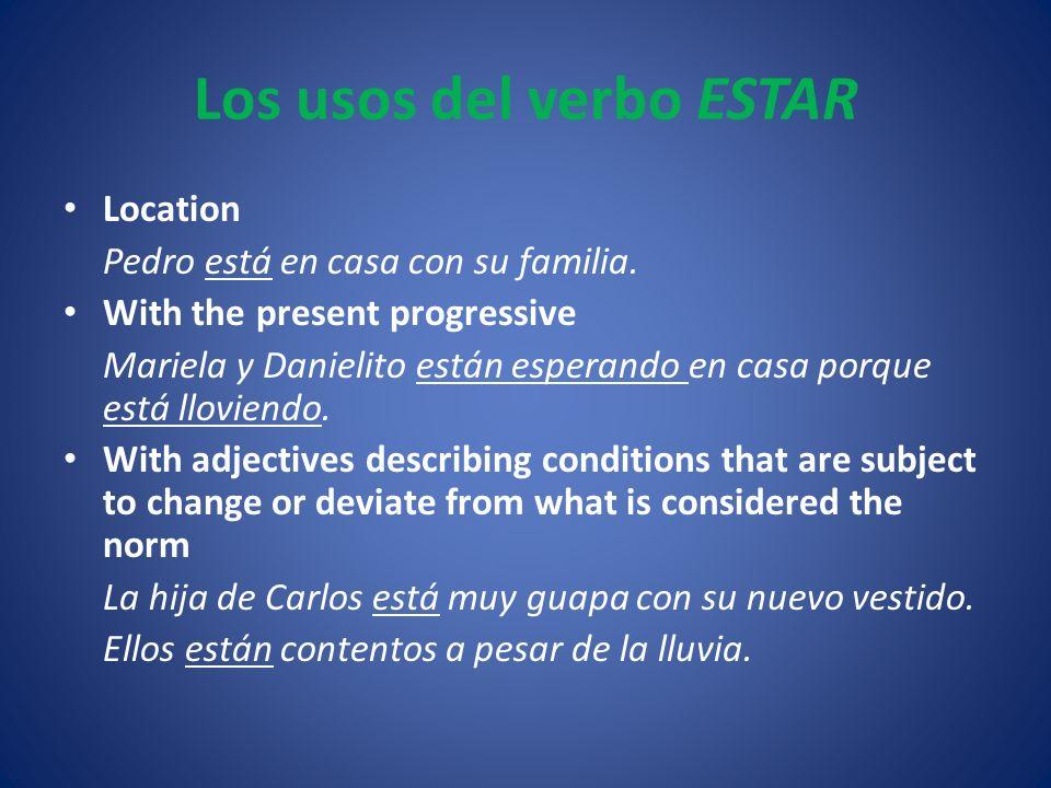 Los usos del verbo ESTAR Location Pedro está en casa con su familia. With the present progressive Mariela y Danielito están esperando en casa porque e