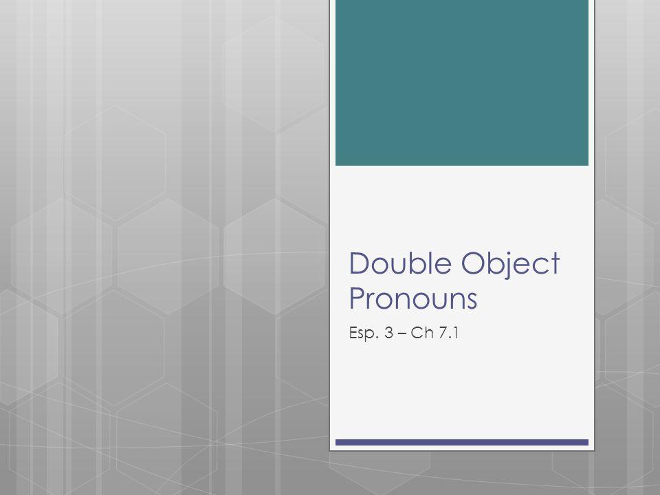 Double Object Pronouns Esp. 3 – Ch 7.1