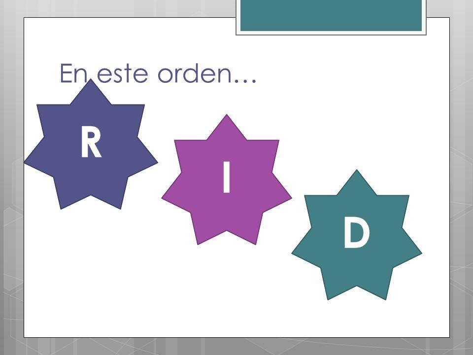 En este orden… R I D