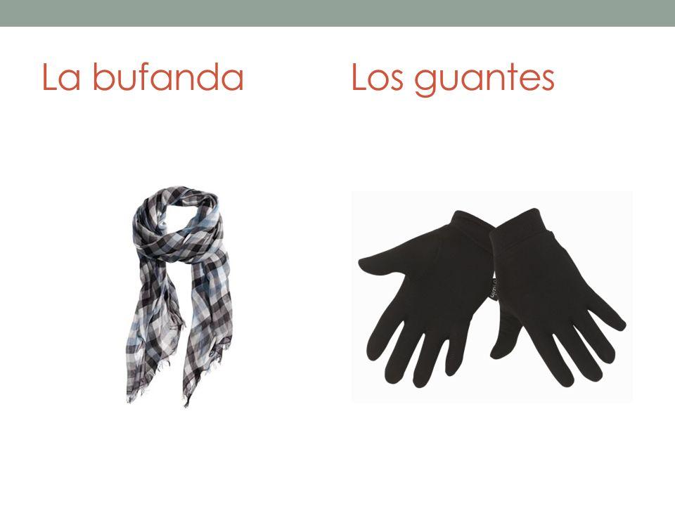 La bufandaLos guantes