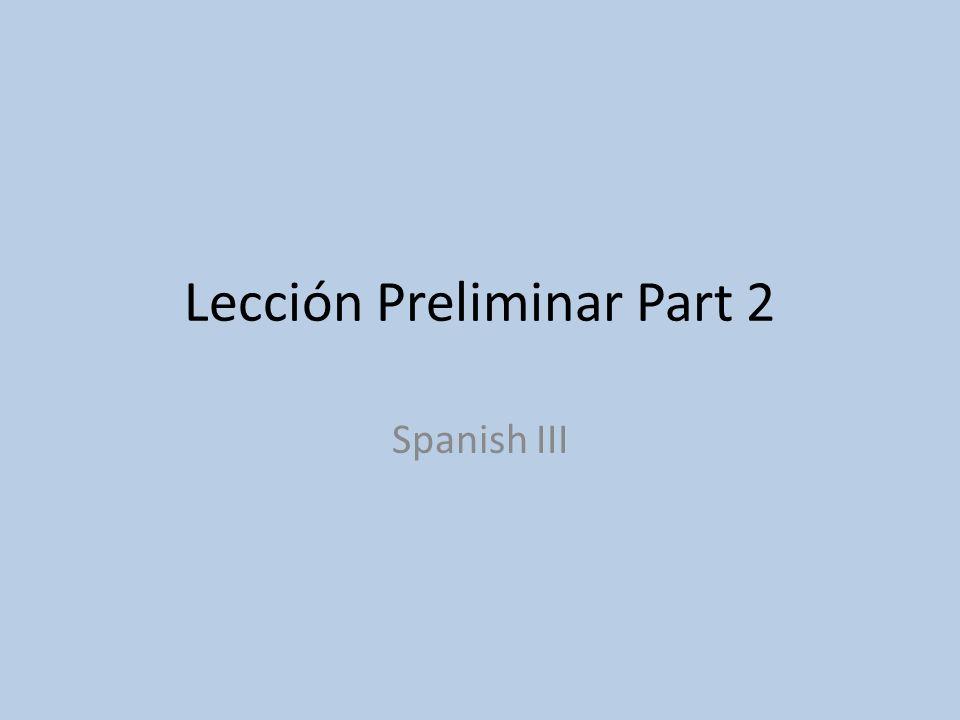 Lección Preliminar Part 2 Spanish III