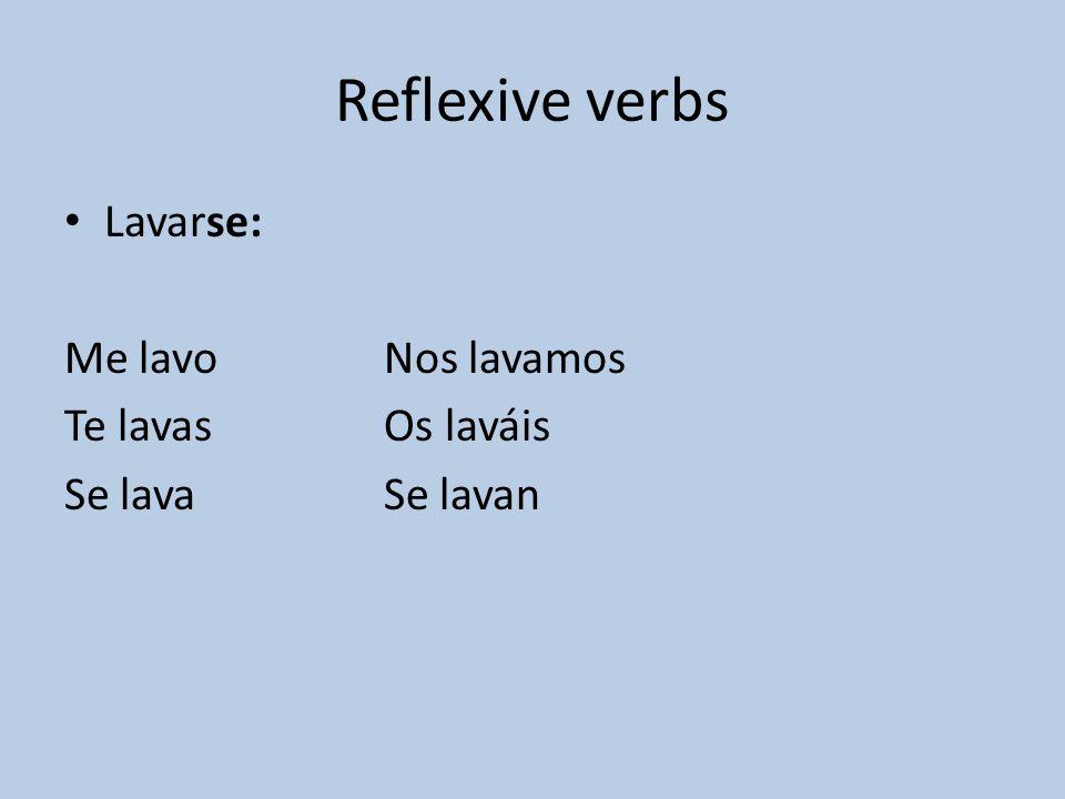 Reflexive verbs Lavarse: Me lavoNos lavamos Te lavasOs laváis Se lavaSe lavan