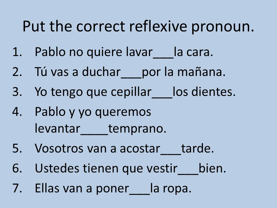Put the correct reflexive pronoun. 1.Pablo no quiere lavar___la cara.