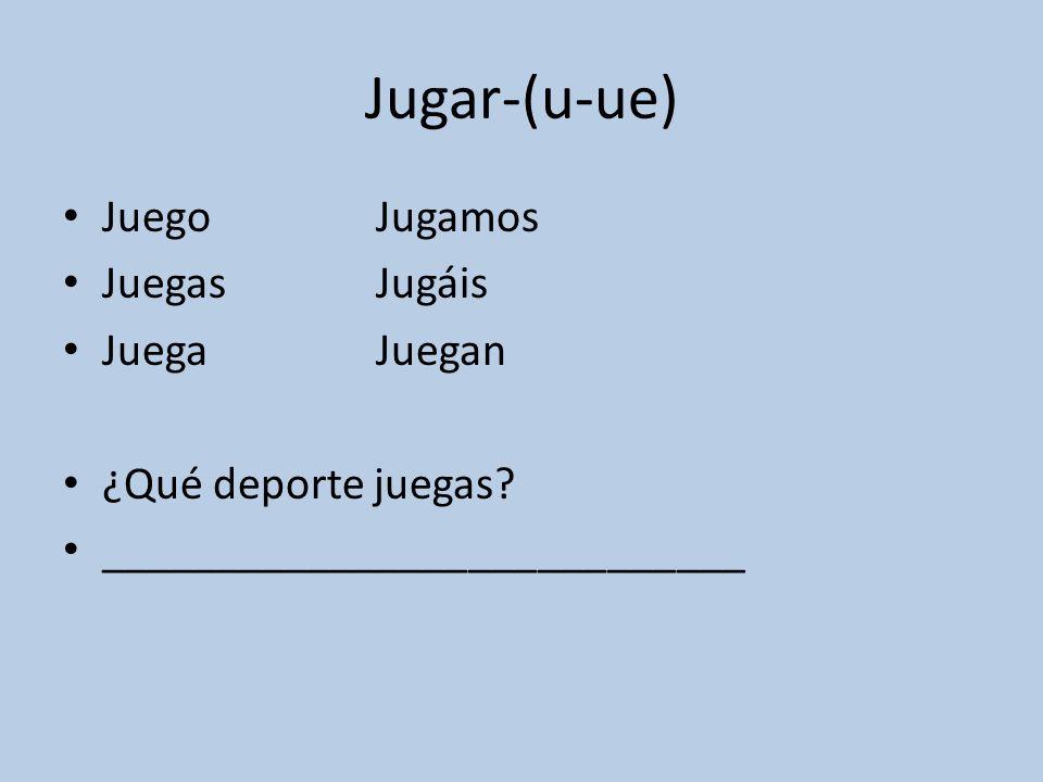 Jugar-(u-ue) JuegoJugamos JuegasJugáis JuegaJuegan ¿Qué deporte juegas.