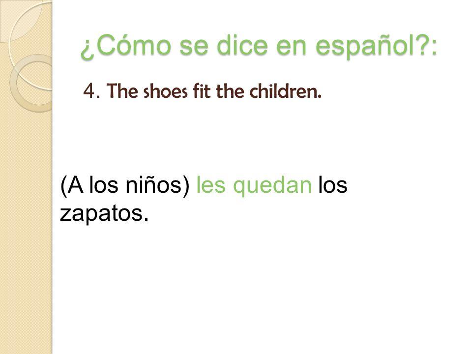 ¿Cómo se dice en español?: 3. The dress fits you. (A ti) Te queda el vestido.