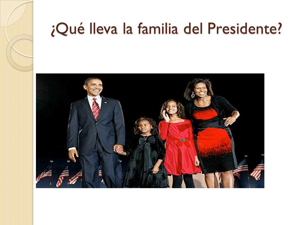 ¿Qué lleva la familia del Presidente?