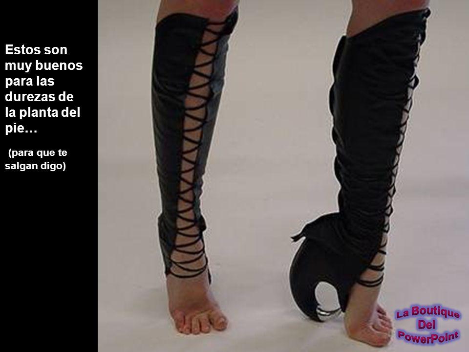 Estos son muy buenos para las durezas de la planta del pie… (para que te salgan digo)