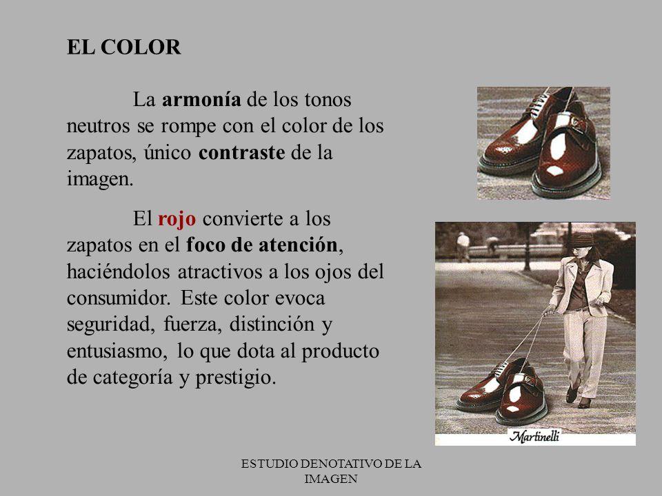 ESTUDIO DENOTATIVO DE LA IMAGEN EL COLOR La armonía de los tonos neutros se rompe con el color de los zapatos, único contraste de la imagen.