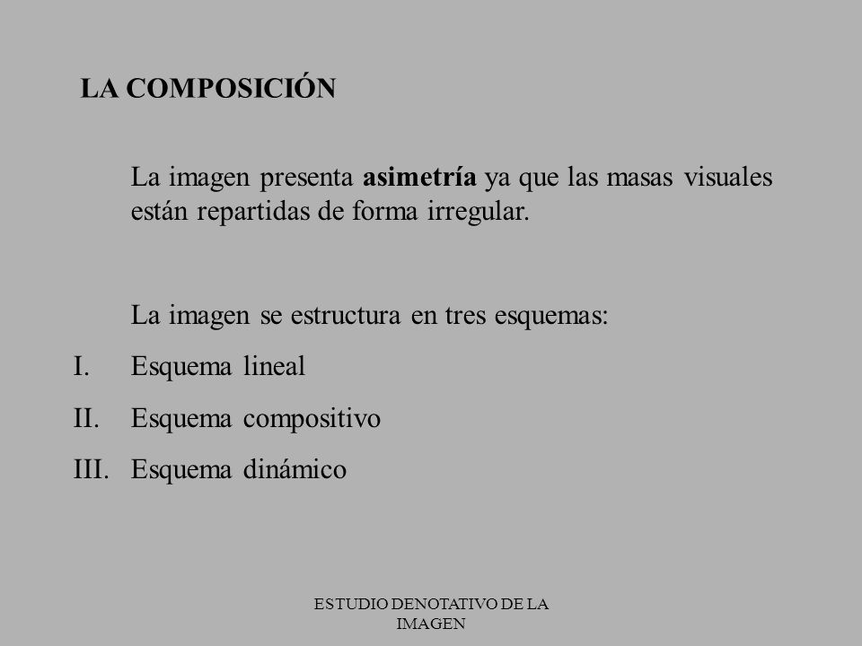 ESTUDIO DENOTATIVO DE LA IMAGEN LA COMPOSICIÓN La imagen presenta asimetría ya que las masas visuales están repartidas de forma irregular.