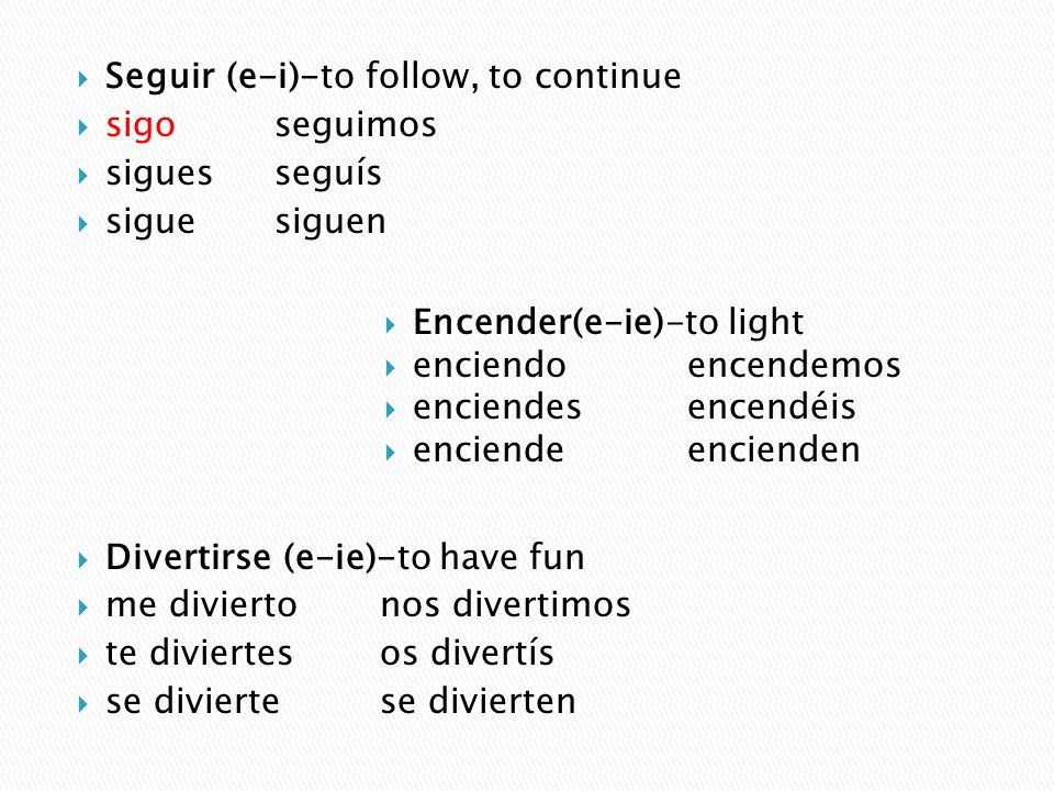 Seguir (e-i)-to follow, to continue sigoseguimos siguesseguís siguesiguen Divertirse (e-ie)-to have fun me diviertonos divertimos te diviertesos diver