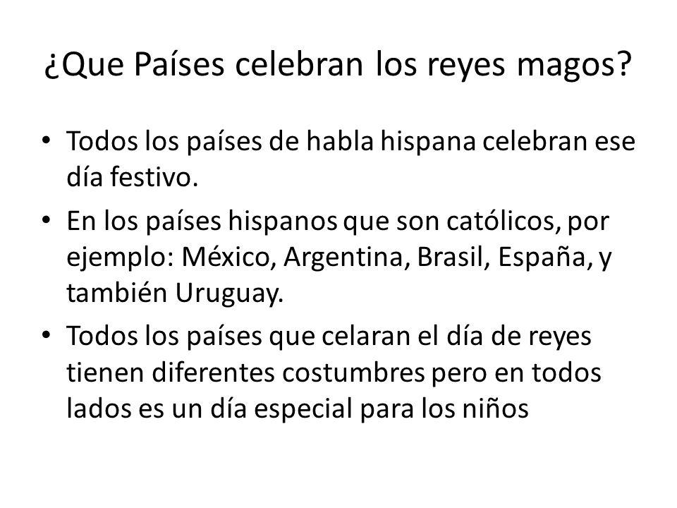 ¿Que Países celebran los reyes magos? Todos los países de habla hispana celebran ese día festivo. En los países hispanos que son católicos, por ejempl
