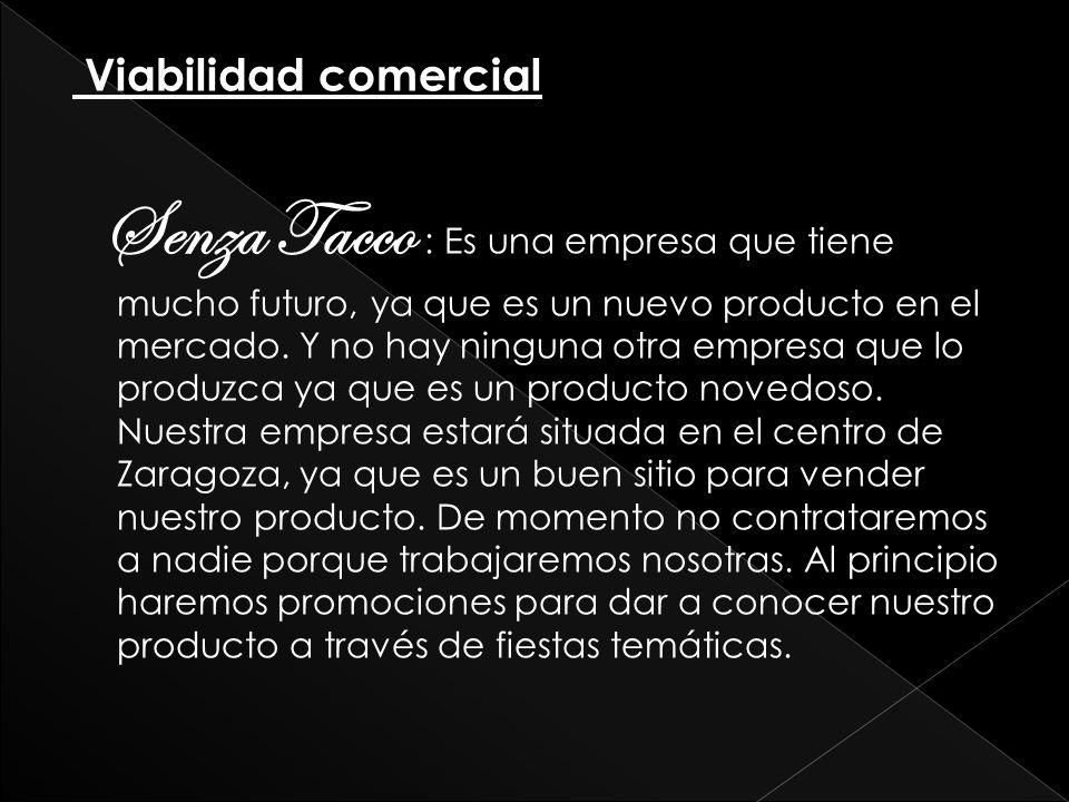 Viabilidad comercial Senza Tacco : Es una empresa que tiene mucho futuro, ya que es un nuevo producto en el mercado. Y no hay ninguna otra empresa que