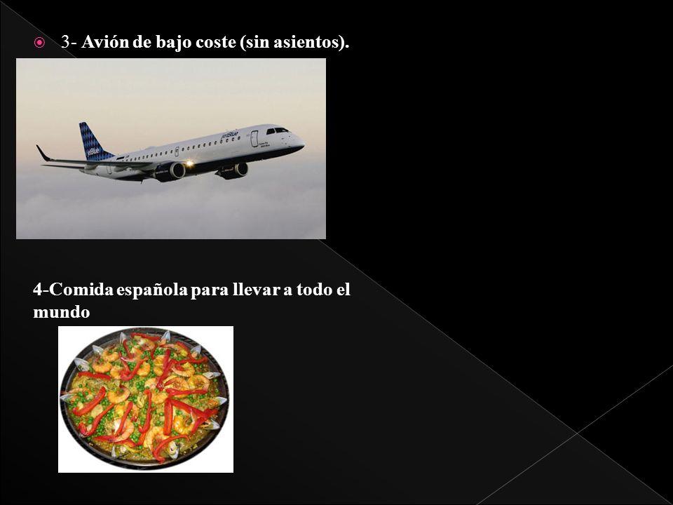 3- Avión de bajo coste (sin asientos). 4-Comida española para llevar a todo el mundo