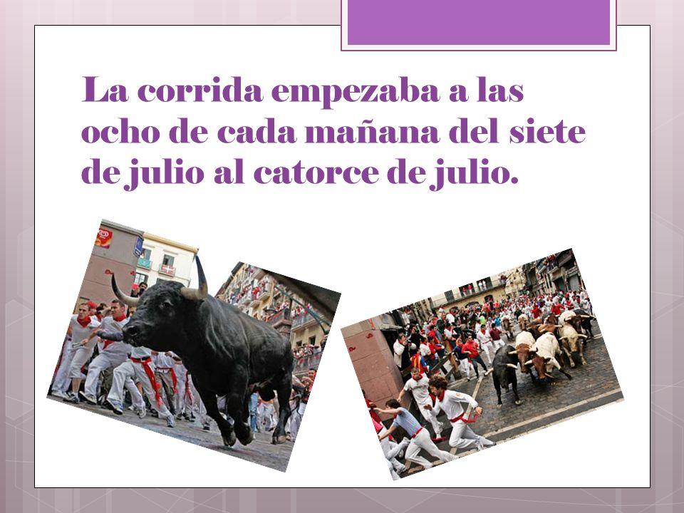 La corrida empezaba a las ocho de cada mañana del siete de julio al catorce de julio.