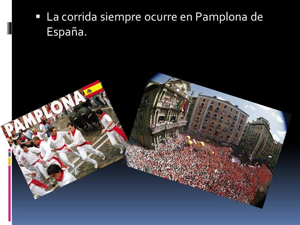 La corrida siempre ocurre en Pamplona de España.