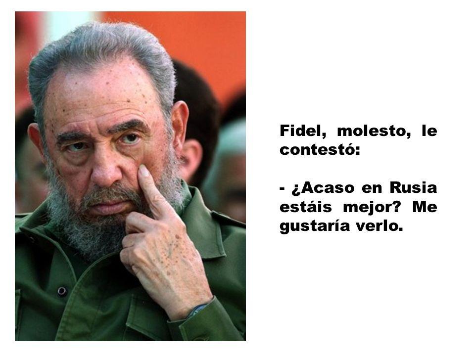 - ¿Cómo es posible eso despues de 50 años de Revolución? - le preguntó a Fidel.