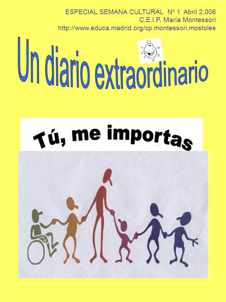 ESPECIAL SEMANA CULTURAL Nº 1 Abril 2.006 C.E.I.P. María Montessori http://www.educa.madrid.org/cp.montessori.mostoles