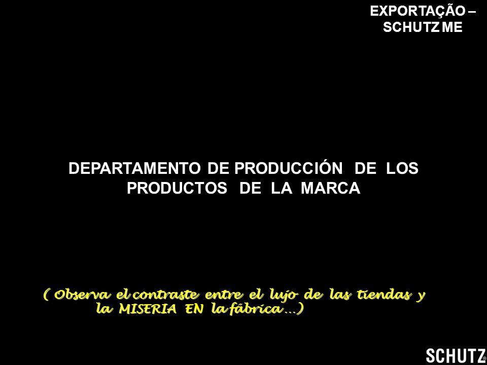 DEPARTAMENTO DE PRODUCCIÓN DE LOS PRODUCTOS DE LA MARCA EXPORTAÇÃO – SCHUTZ ME( Observa el contraste entre el lujo de las tiendas y la MISERIA EN la fábrica …)