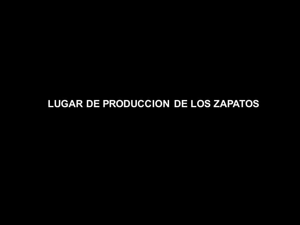 LUGAR DE PRODUCCION DE LOS ZAPATOS