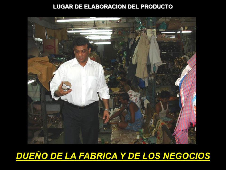 DUEÑO DE LA FABRICA Y DE LOS NEGOCIOS