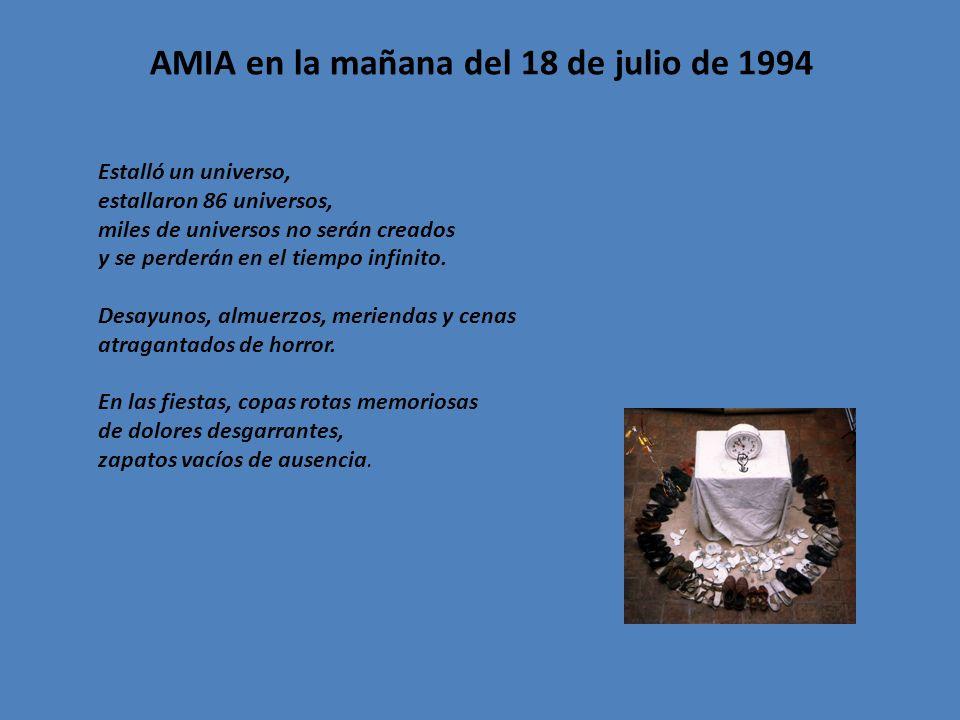 AMIA en la mañana del 18 de julio de 1994 Estalló un universo, estallaron 86 universos, miles de universos no serán creados y se perderán en el tiempo infinito.