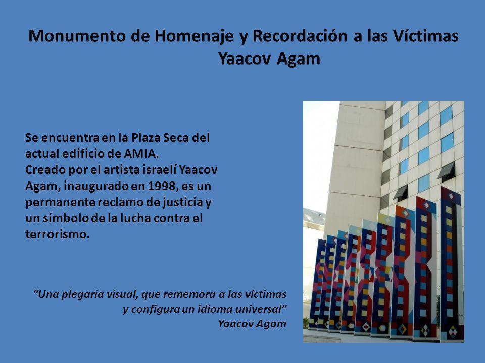 Monumento de Homenaje y Recordación a las Víctimas Yaacov Agam Una plegaria visual, que rememora a las víctimas y configura un idioma universal Yaacov Agam Se encuentra en la Plaza Seca del actual edificio de AMIA.