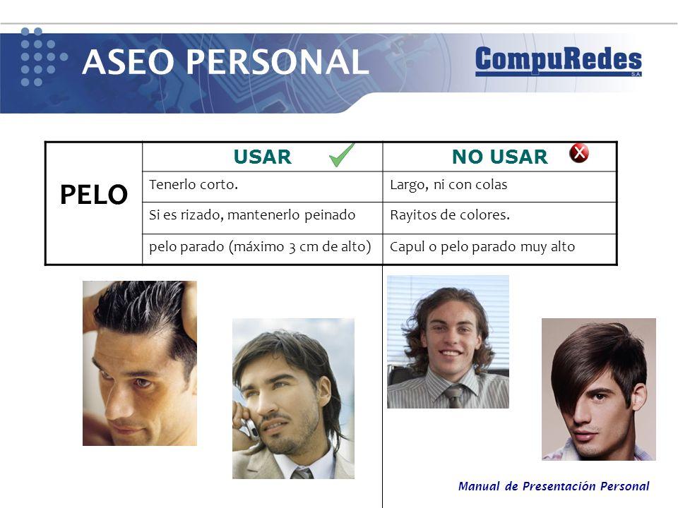 Manual de Presentación Personal ASEO PERSONAL PELO USARNO USAR Tenerlo corto.Largo, ni con colas Si es rizado, mantenerlo peinadoRayitos de colores. p