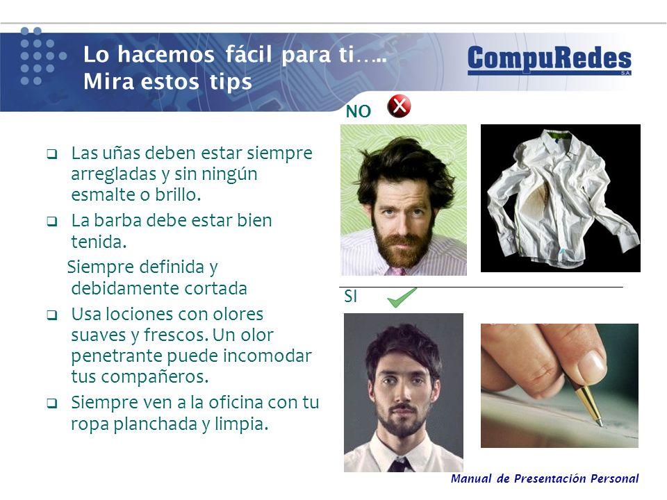 Manual de Presentación Personal Lo hacemos fácil para ti….. Mira estos tips Las uñas deben estar siempre arregladas y sin ningún esmalte o brillo. La